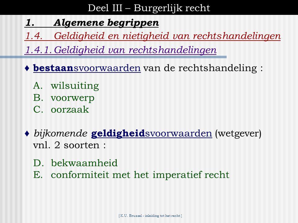 [ K.U. Brussel - inleiding tot het recht ] Deel III – Burgerlijk recht 1.Algemene begrippen 1.3.Rechtshandeling 1.3.1.Indeling naar de vormvereisten 
