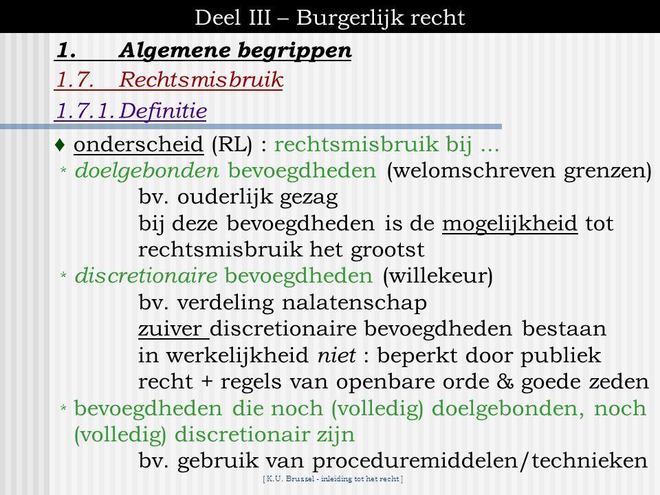 [ K.U. Brussel - inleiding tot het recht ] Deel III – Burgerlijk recht 1.Algemene begrippen 1.7.Rechtsmisbruik ♦het op onaanvaardbare/onrechtmatige wi