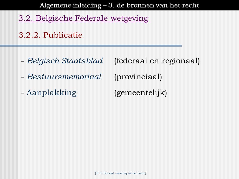 [ K.U. Brussel - inleiding tot het recht ] Grondwet (G.W.) Wet (W.) Decreet (Decr.) of Ordonnantie (Ord.) Koninklijk Besluit (K.B.) Besluit van een ge
