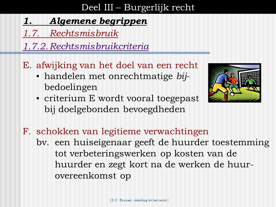 [ K.U. Brussel - inleiding tot het recht ] Deel III – Burgerlijk recht 1.Algemene begrippen 1.7.Rechtsmisbruik C.overdreven benadeling criterium aange