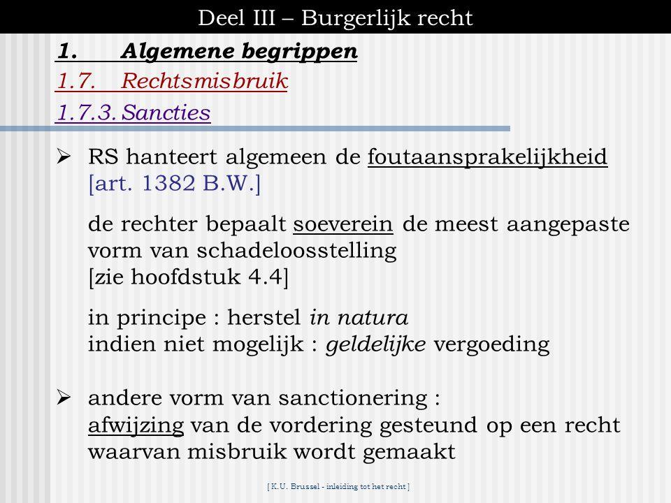 [ K.U. Brussel - inleiding tot het recht ] Deel III – Burgerlijk recht 1.Algemene begrippen 1.7.Rechtsmisbruik E.afwijking van het doel van een recht