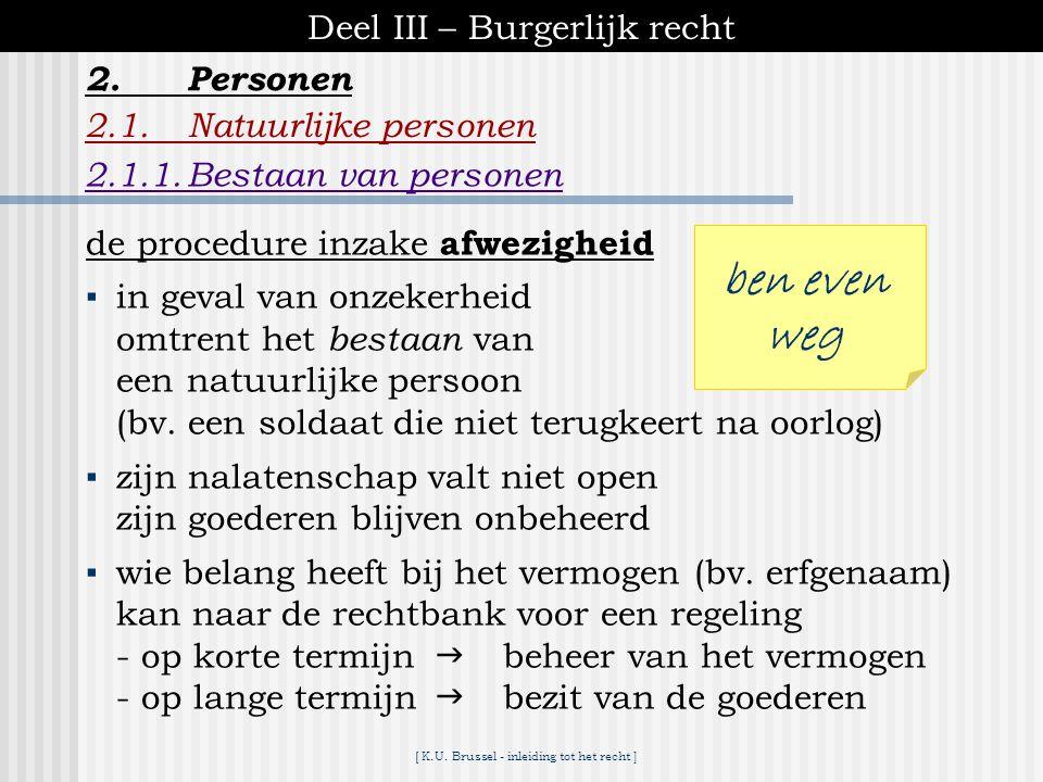 [ K.U. Brussel - inleiding tot het recht ] Deel III – Burgerlijk recht 2.1.Natuurlijke personen 2.1.1.Bestaan van personen 2.Personen einde = lichamel