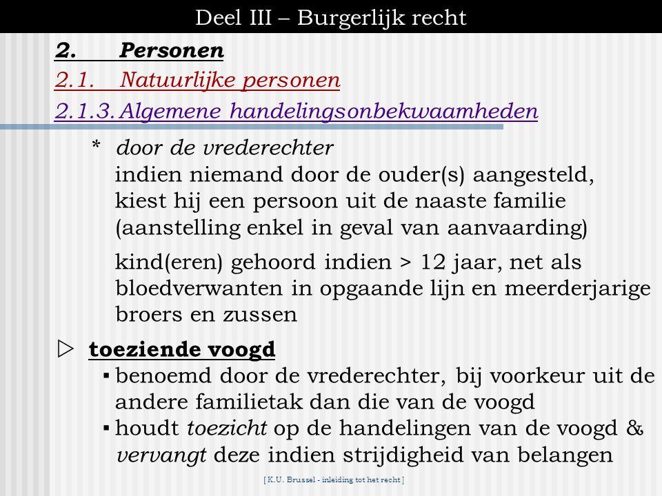 [ K.U. Brussel - inleiding tot het recht ] Deel III – Burgerlijk recht 2.1.Natuurlijke personen 2.1.3.Algemene handelingsonbekwaamheden 2.Personen A.2