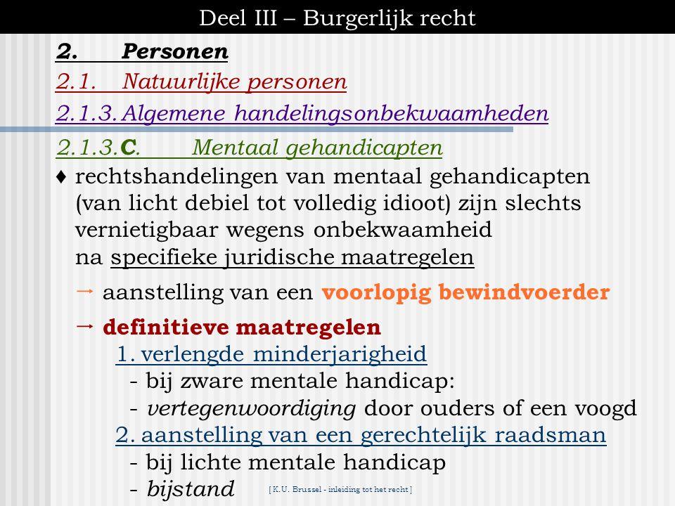 [ K.U. Brussel - inleiding tot het recht ] 2.1.Natuurlijke personen 2.1.3.Algemene handelingsonbekwaamheden 2.Personen definitieve maatregelen 1. gere