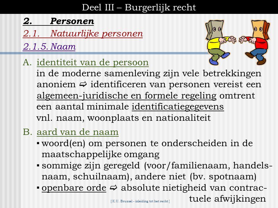 [ K.U. Brussel - inleiding tot het recht ] Deel III – Burgerlijk recht 2.1.Natuurlijke personen 2.1.4.Beperkte handelingsonbekwaamheden 2.Personen  s