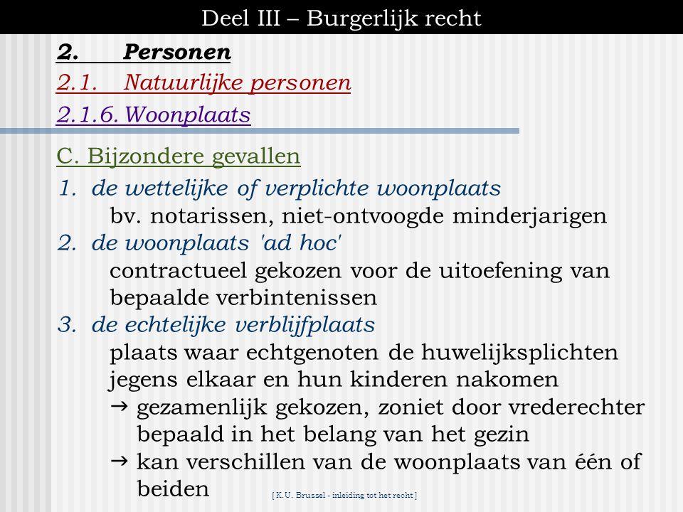 [ K.U. Brussel - inleiding tot het recht ] Deel III – Burgerlijk recht 2.1.Natuurlijke personen B. Keuze van woonplaats  de keuze/wijziging van woonp