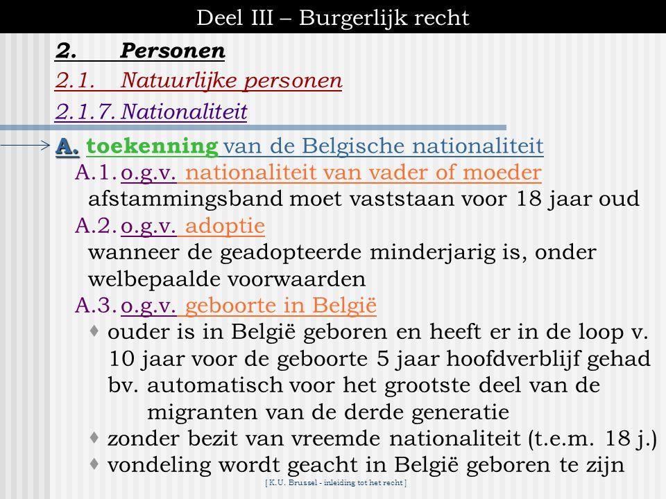 [ K.U. Brussel - inleiding tot het recht ] Deel III – Burgerlijk recht 2.1.Natuurlijke personen 2.1.7.Nationaliteit 2.Personen ▪ geniet in principe al