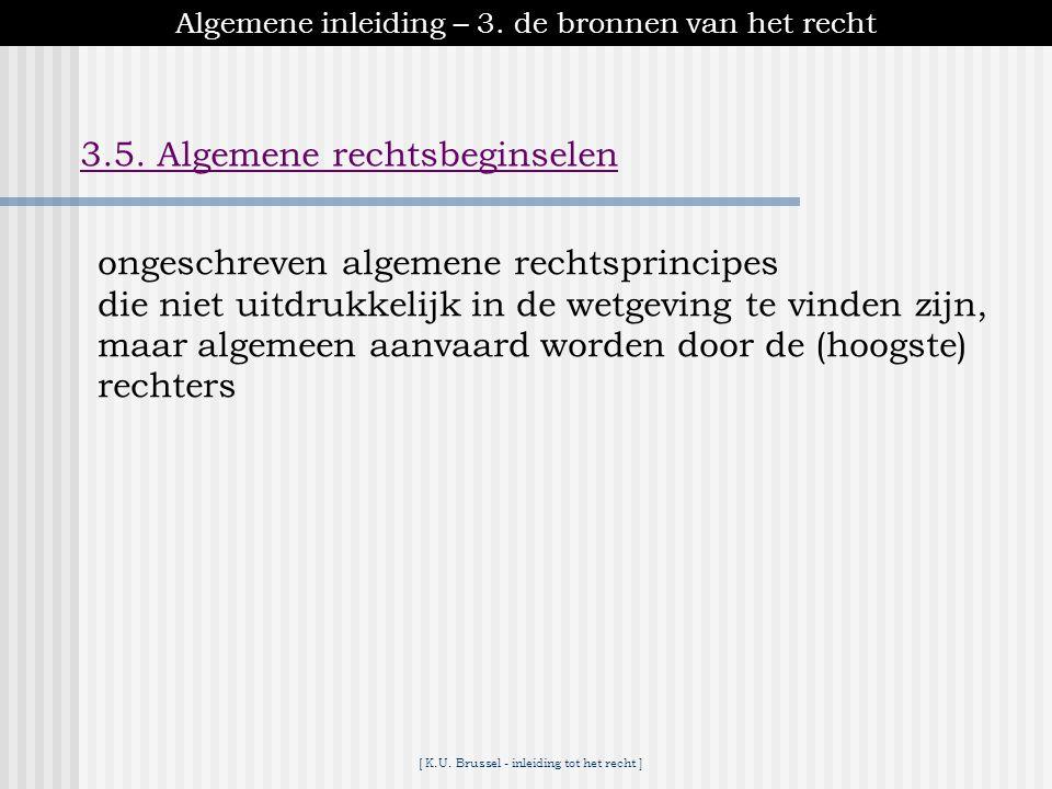 [ K.U. Brussel - inleiding tot het recht ] Algemene inleiding – 3. de bronnen van het recht 3.4. Rechtspraak -van groot praktisch belang vooral : - va