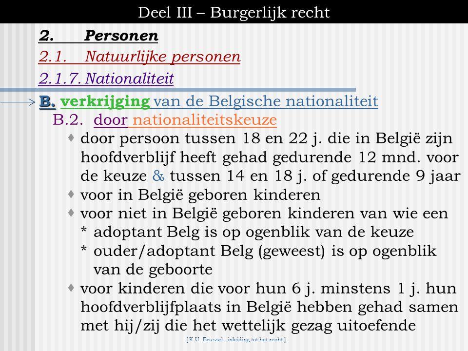 [ K.U. Brussel - inleiding tot het recht ] Deel III – Burgerlijk recht 2.1.Natuurlijke personen 2.1.7.Nationaliteit 2.Personen B. B. verkrijging van d