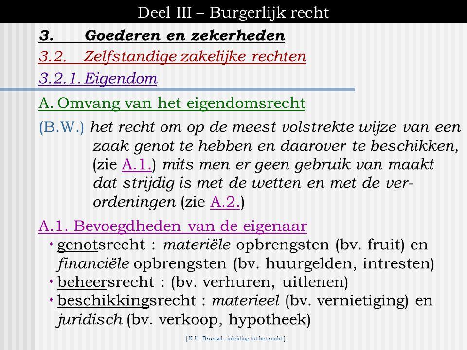 [ K.U. Brussel - inleiding tot het recht ] Deel III – Burgerlijk recht 3.2.Zelfstandige zakelijke rechten 3.Goederen en zekerheden bv. :Jan leent geld
