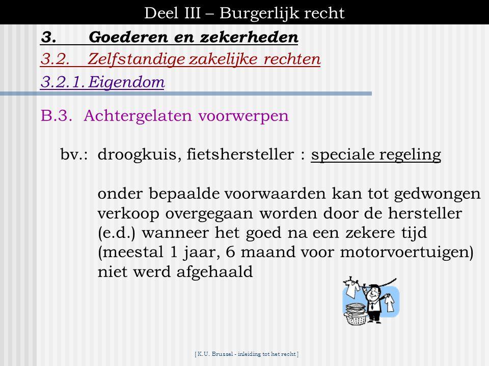[ K.U. Brussel - inleiding tot het recht ] Deel III – Burgerlijk recht 3.2.Zelfstandige zakelijke rechten 3.2.1.Eigendom 3.Goederen en zekerheden B.2.