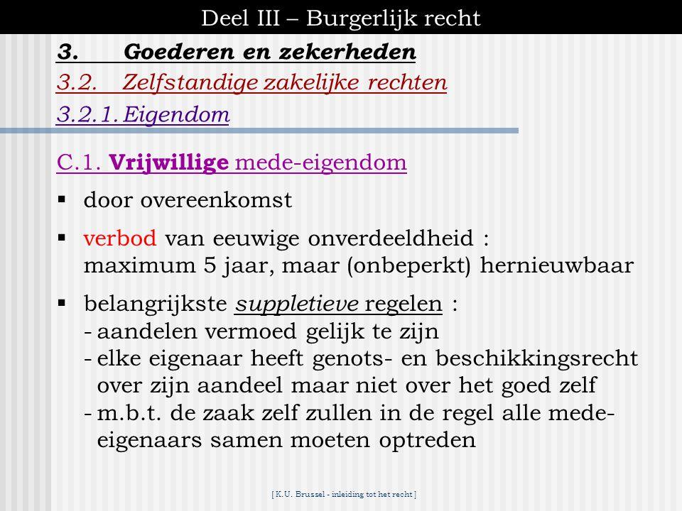[ K.U. Brussel - inleiding tot het recht ] Deel III – Burgerlijk recht 3.2.Zelfstandige zakelijke rechten 3.2.1.Eigendom 3.Goederen en zekerheden C.Me