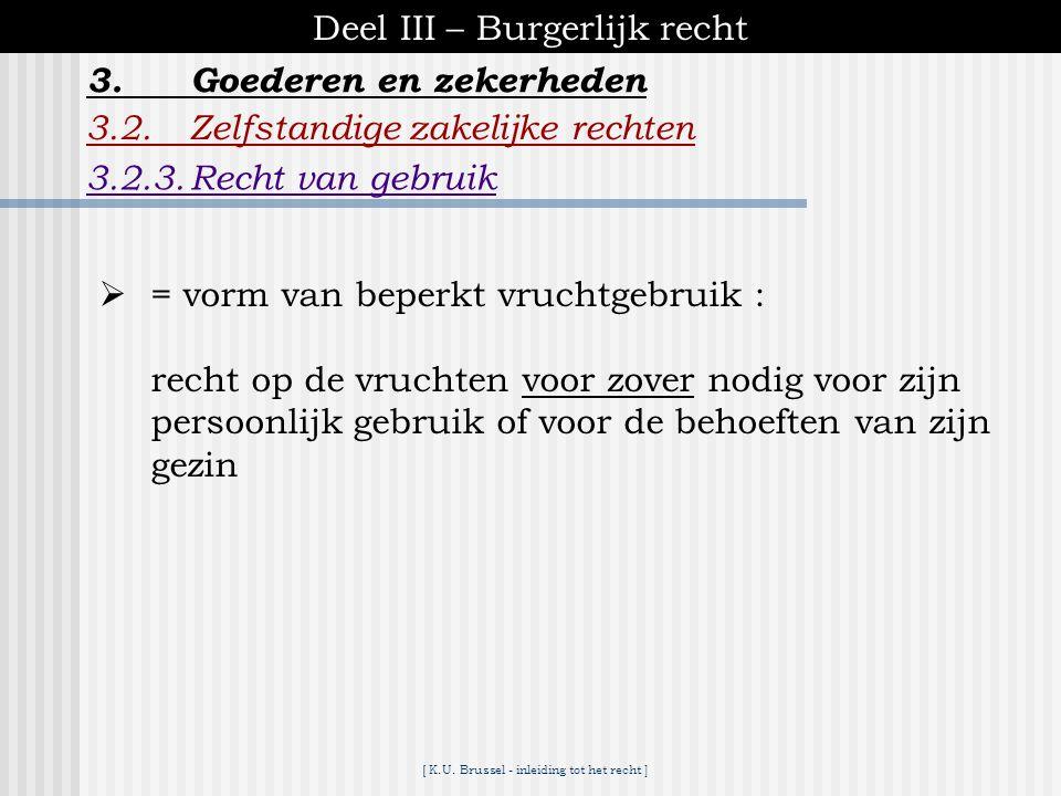 [ K.U. Brussel - inleiding tot het recht ] Deel III – Burgerlijk recht 3.2.Zelfstandige zakelijke rechten 3.2.2.Vruchtgebruik 3.Goederen en zekerheden