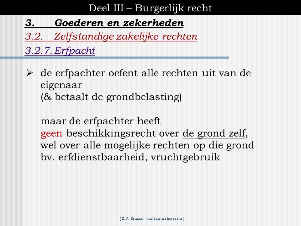 [ K.U. Brussel - inleiding tot het recht ] Deel III – Burgerlijk recht 3.2.Zelfstandige zakelijke rechten 3.2.7.Erfpacht 3.Goederen en zekerheden  za
