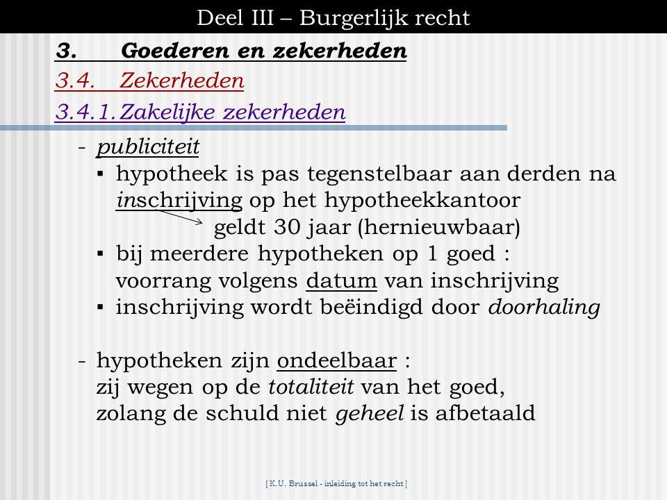 [ K.U. Brussel - inleiding tot het recht ] Deel III – Burgerlijk recht 3.4.Zekerheden 3.4.1.Zakelijke zekerheden 3.Goederen en zekerheden A. Hypotheek