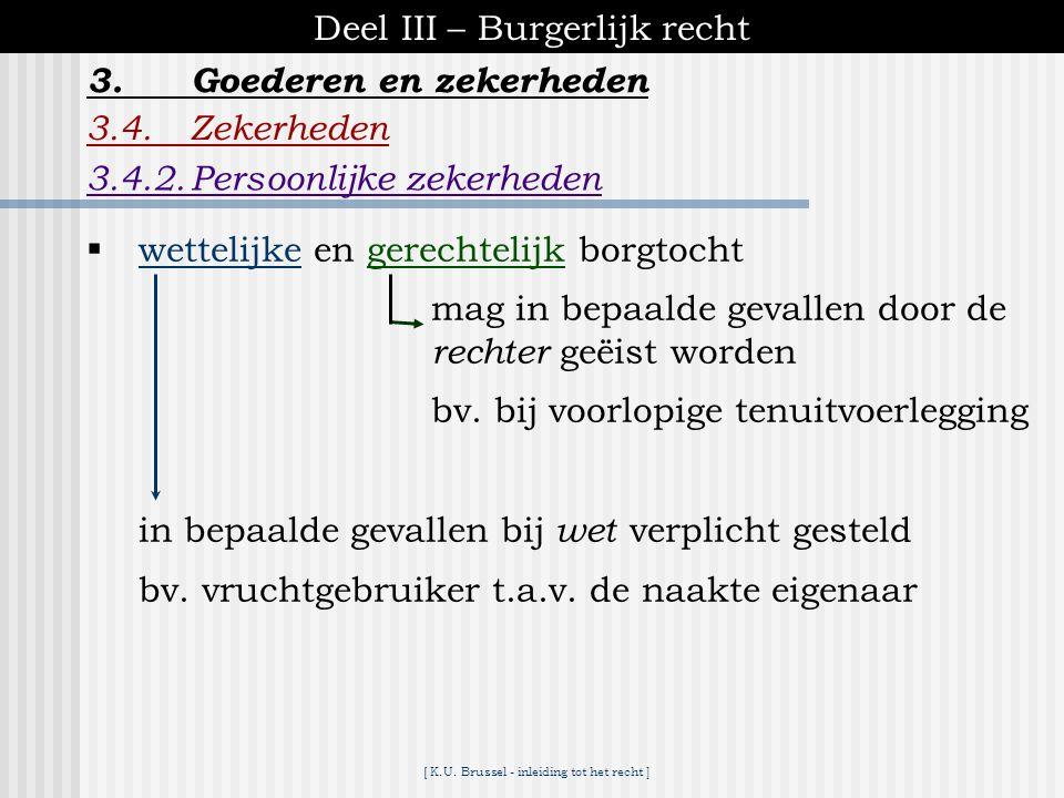 [ K.U. Brussel - inleiding tot het recht ] Deel III – Burgerlijk recht 3.4.Zekerheden 3.4.2.Persoonlijke zekerheden 3.Goederen en zekerheden Borgtocht