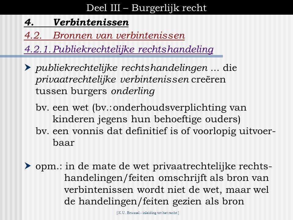 [ K.U. Brussel - inleiding tot het recht ] Deel III – Burgerlijk recht 4.Verbintenissen 4.2.Bronnen van verbintenissen twee hoofdbronnen : rechtshande