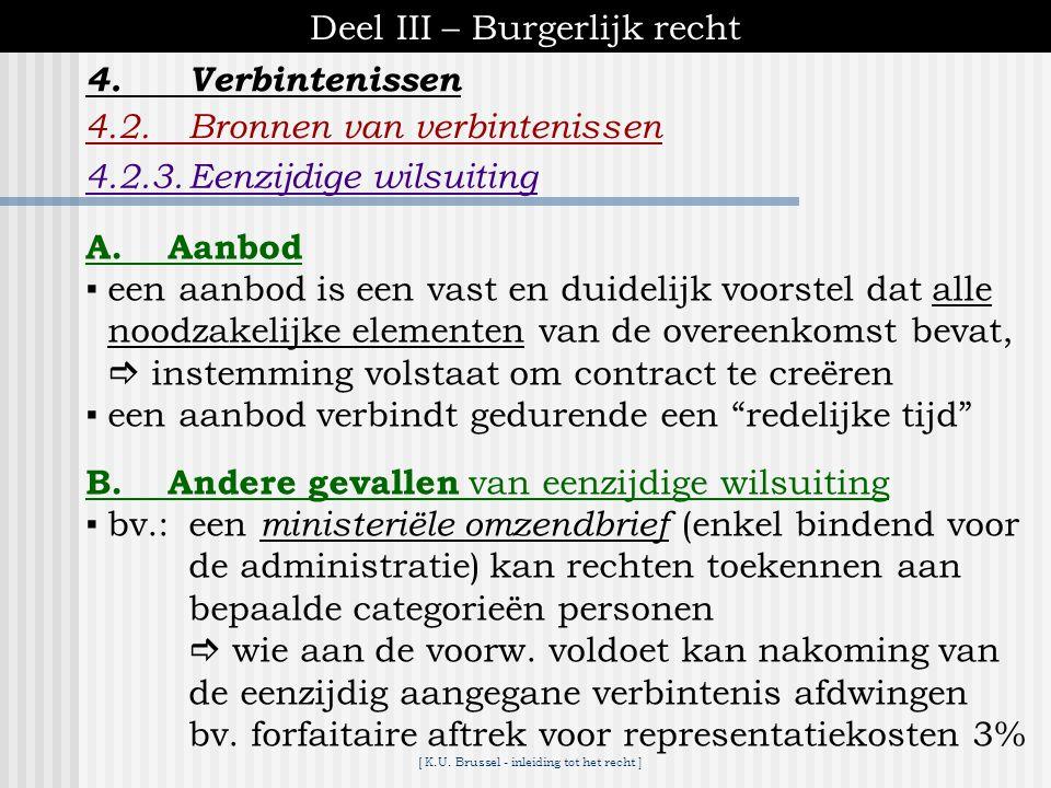 [ K.U. Brussel - inleiding tot het recht ] Deel III – Burgerlijk recht 4.Verbintenissen 4.2.Bronnen van verbintenissen C.Zaakwaarneming ▪vorm van onge