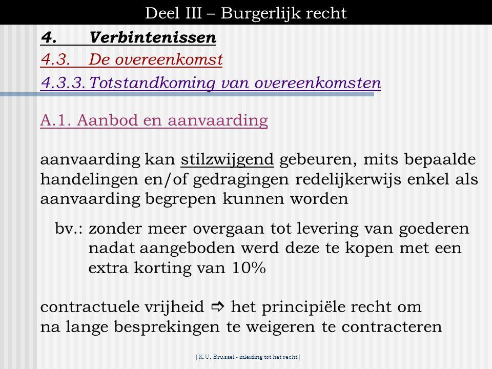 [ K.U. Brussel - inleiding tot het recht ] Deel III – Burgerlijk recht 4.Verbintenissen 4.3.De overeenkomst A. Stadia van totstandkoming onderhandelin