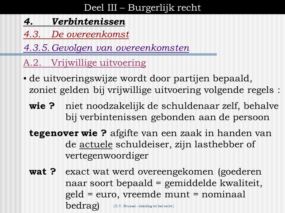 [ K.U. Brussel - inleiding tot het recht ] Deel III – Burgerlijk recht 4.Verbintenissen 4.3.De overeenkomst A.Gevolgen tussen partijen A.1. Contractue