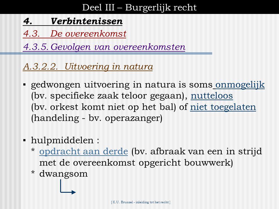 [ K.U. Brussel - inleiding tot het recht ] Deel III – Burgerlijk recht 4.Verbintenissen 4.3.De overeenkomst A.3.2. Gedwongen uitvoering A.3.2.1.Een ui