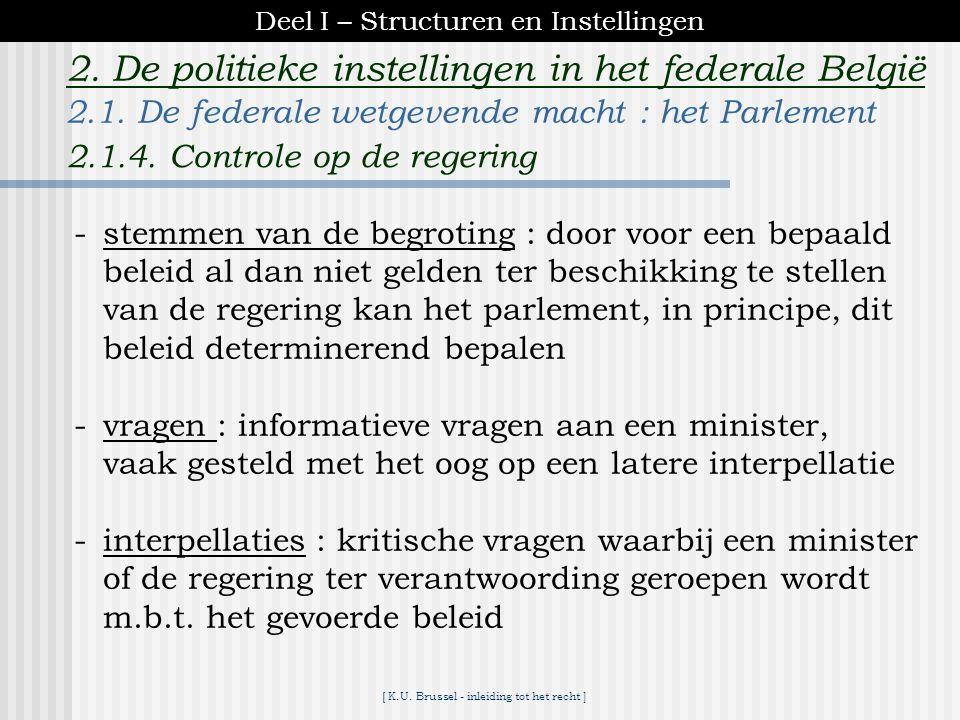 [ K.U. Brussel - inleiding tot het recht ] 2. De politieke instellingen in het federale België Parlementaire commissies *voeren de werkelijke discussi