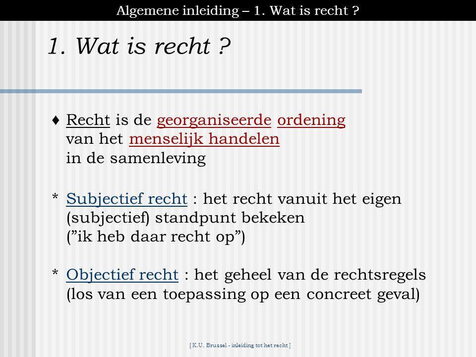 [ K.U.Brussel - inleiding tot het recht ] 1. Wat is recht .