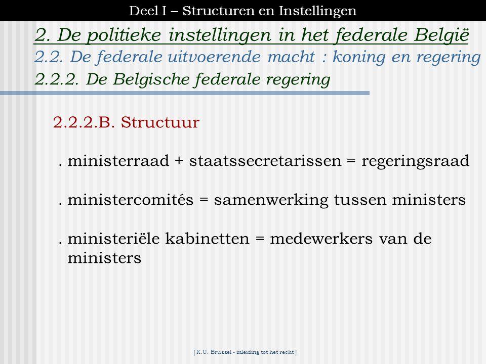 [ K.U. Brussel - inleiding tot het recht ] 2. De politieke instellingen in het federale België 2.2.2.A. Samenstelling *Eerste minister +ministerraad 7
