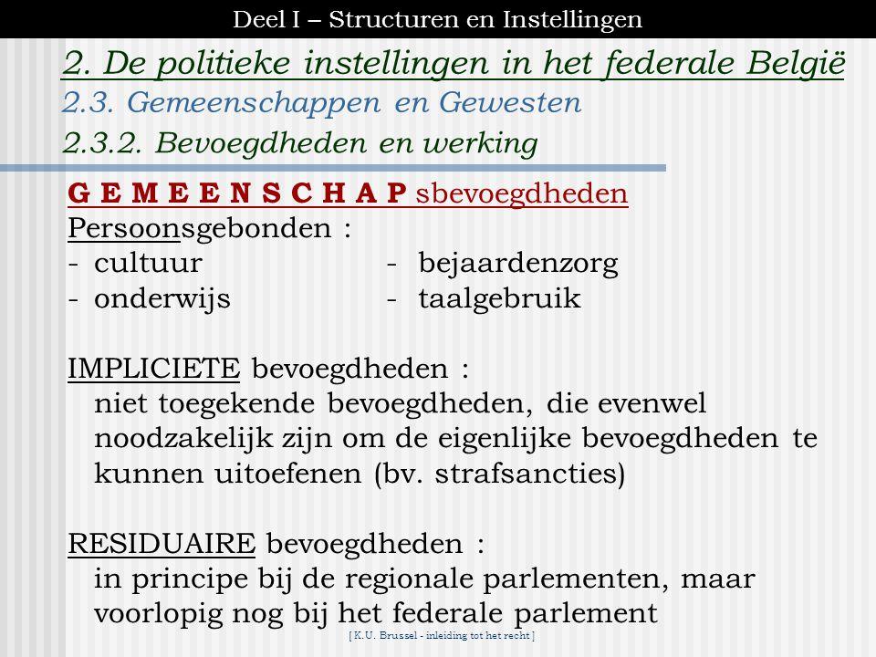 [ K.U. Brussel - inleiding tot het recht ] 2. De politieke instellingen in het federale België G E W E S T bevoegdheden territoriaal gebonden : -ruimt