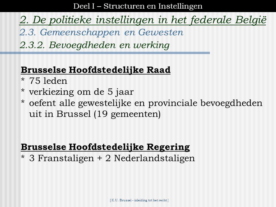 [ K.U. Brussel - inleiding tot het recht ] 2. De politieke instellingen in het federale België Vlaams Parlement *118 rechtstreeks in Vlaanderen verkoz