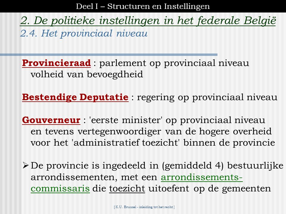 [ K.U. Brussel - inleiding tot het recht ] 2. De politieke instellingen in het federale België 193020001 Staat 3 gewesten 9 provincies10 provincies +