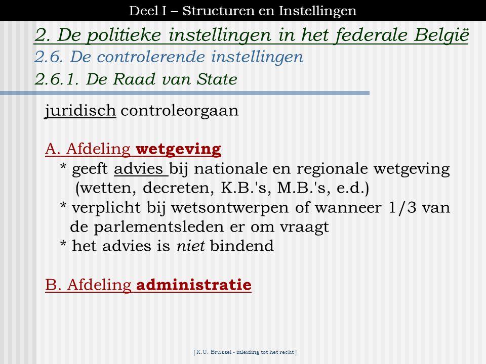 [ K.U. Brussel - inleiding tot het recht ] 2. De politieke instellingen in het federale België Administratief toezicht = de controle van hogere op lag