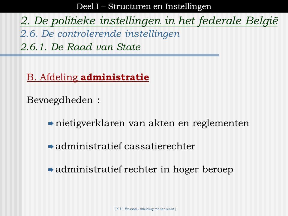 [ K.U. Brussel - inleiding tot het recht ] 2. De politieke instellingen in het federale België juridisch controleorgaan A. Afdeling wetgeving * geeft