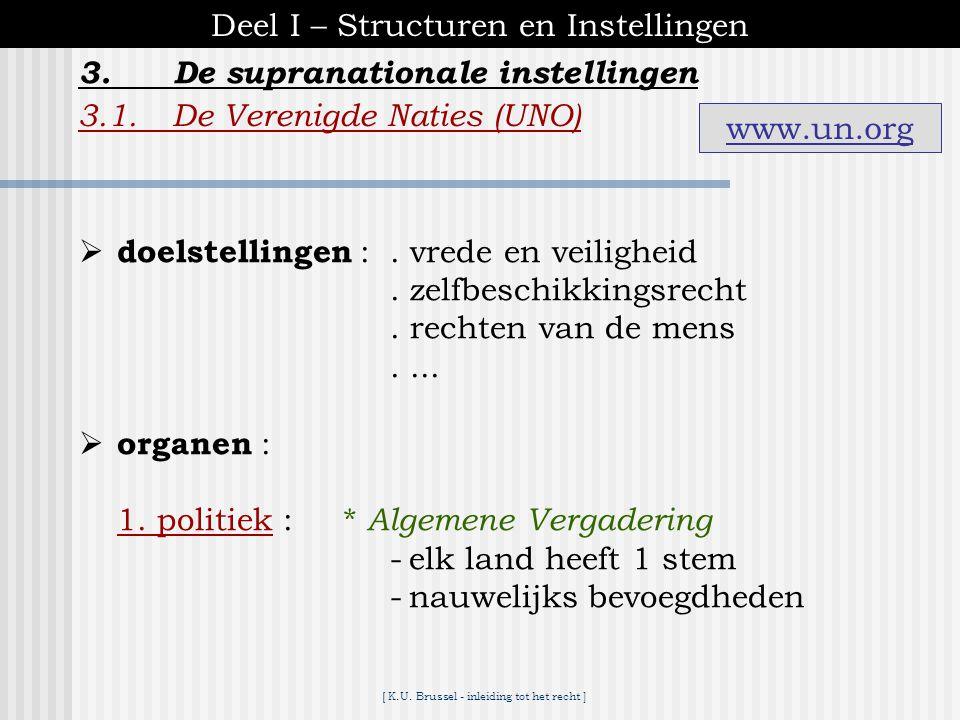 [ K.U. Brussel - inleiding tot het recht ] 3.De supranationale instellingen Deel I – Structuren en Instellingen -weinig ontwikkeld -vooral overlegorga
