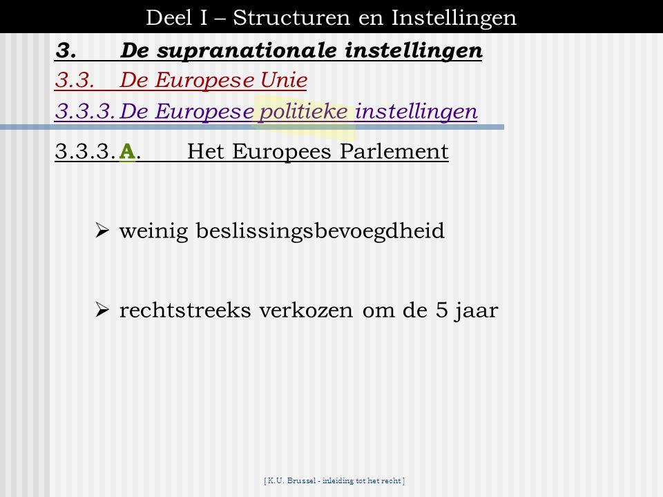 [ K.U. Brussel - inleiding tot het recht ] 3.De supranationale instellingen Deel I – Structuren en Instellingen 3.3.De Europese Unie 3.3.2.Historiek 1