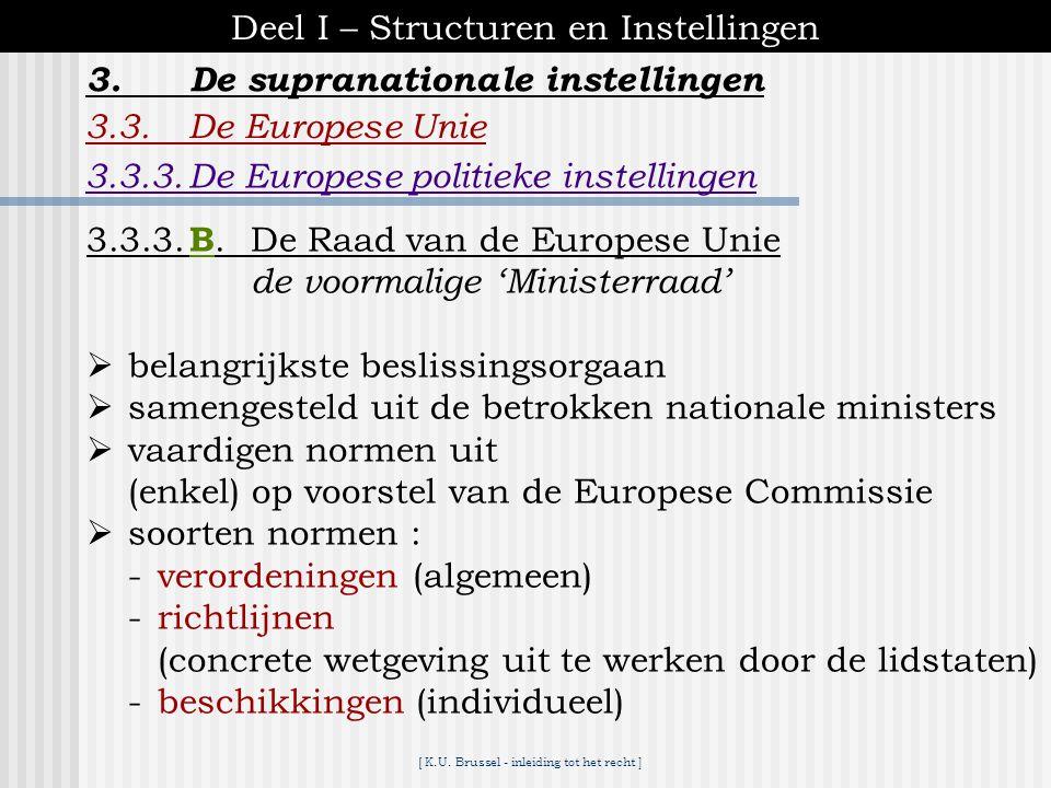 [ K.U. Brussel - inleiding tot het recht ] 3.De supranationale instellingen Deel I – Structuren en Instellingen 3.3.De Europese Unie 3.3.3.De Europese