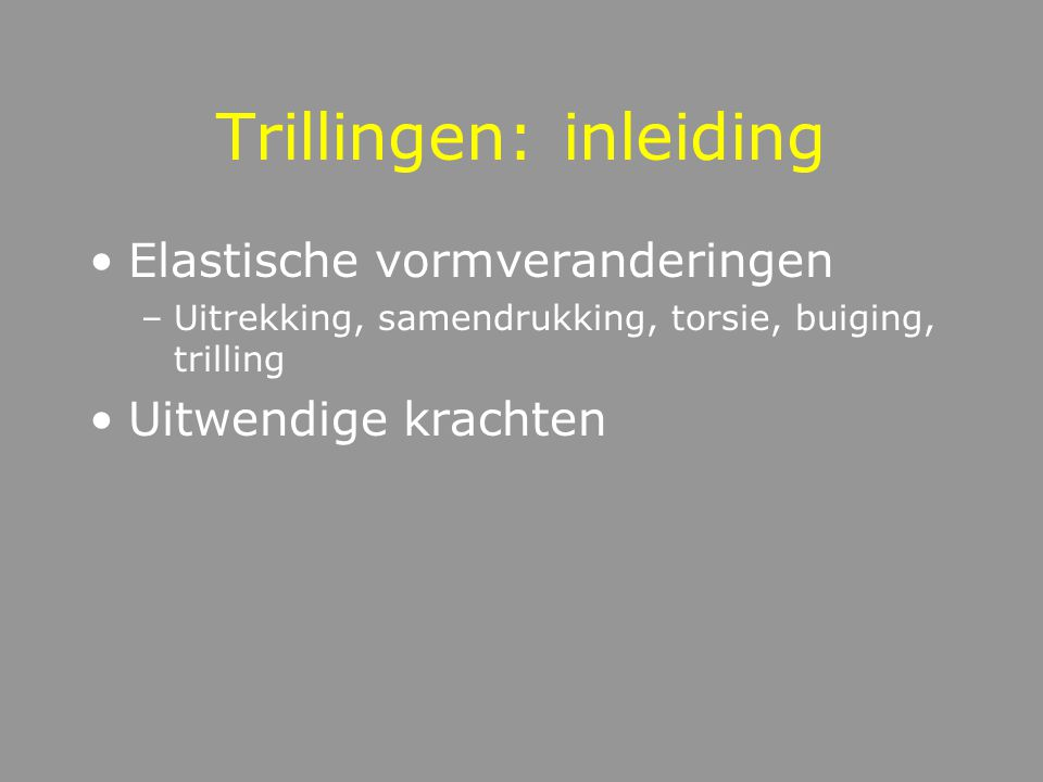 Trillingen Enkelvoudige Vrije Trilling –Beschrijving van de EVT via parameters: Periode, Frequentie, Hoektoename, Amplitude, Fase Demping Superpositie