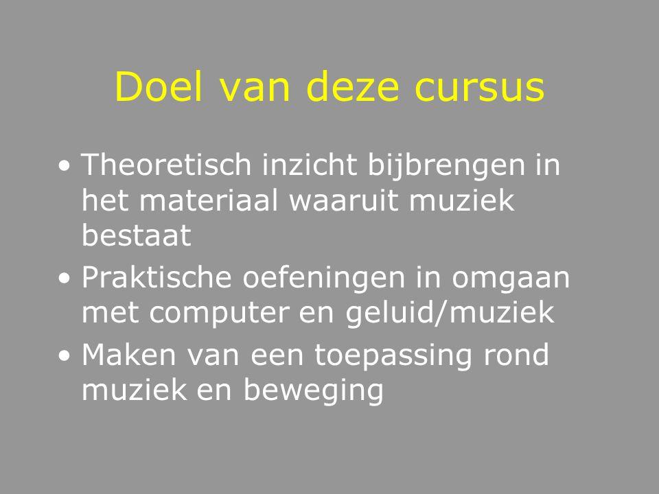 Doel van deze cursus Theoretisch inzicht bijbrengen in het materiaal waaruit muziek bestaat Praktische oefeningen in omgaan met computer en geluid/muziek Maken van een toepassing rond muziek en beweging