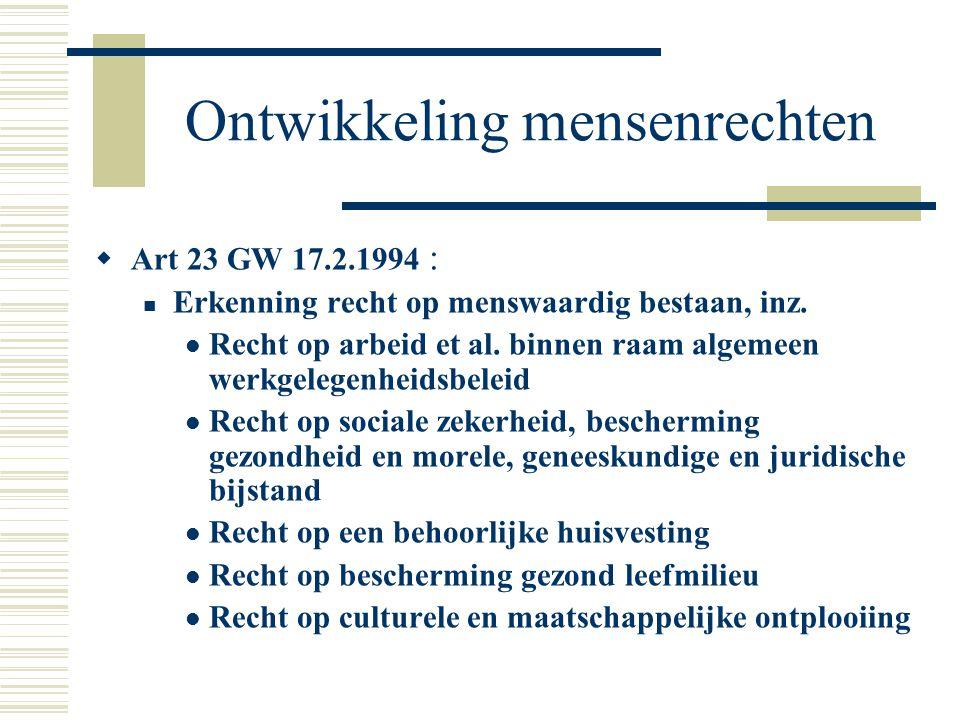 Ontwikkeling mensenrechten  Art 23 GW 17.2.1994 : Erkenning recht op menswaardig bestaan, inz. Recht op arbeid et al. binnen raam algemeen werkgelege