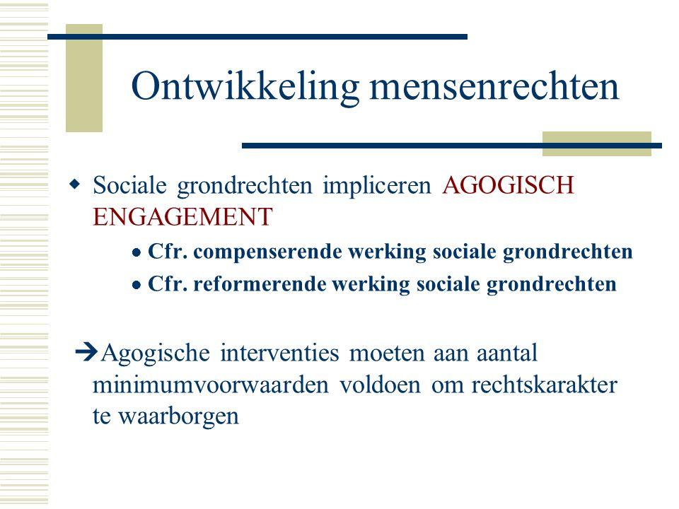 Ontwikkeling mensenrechten  Sociale grondrechten impliceren AGOGISCH ENGAGEMENT Cfr. compenserende werking sociale grondrechten Cfr. reformerende wer