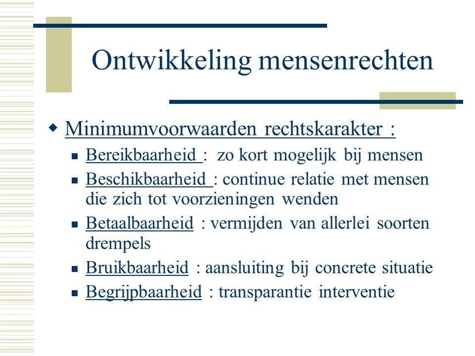 Ontwikkeling mensenrechten  Minimumvoorwaarden rechtskarakter : Bereikbaarheid : zo kort mogelijk bij mensen Beschikbaarheid : continue relatie met m