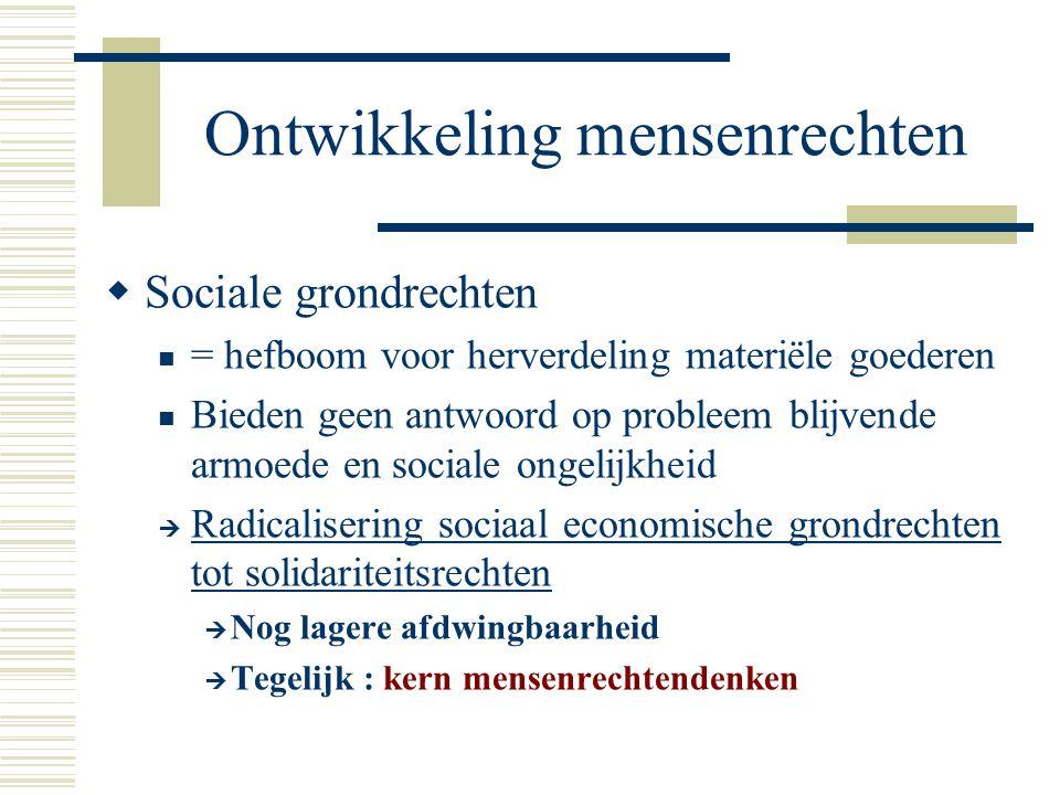 Ontwikkeling mensenrechten  Sociale grondrechten = hefboom voor herverdeling materiële goederen Bieden geen antwoord op probleem blijvende armoede en