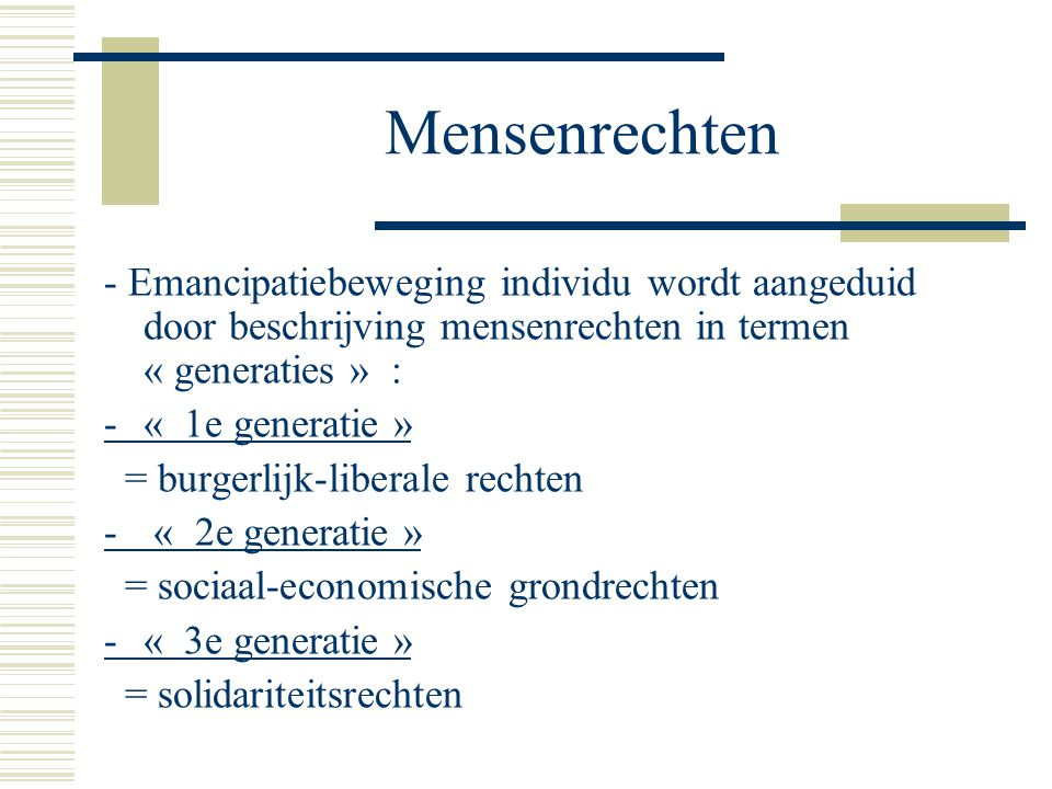 Mensenrechten - Emancipatiebeweging individu wordt aangeduid door beschrijving mensenrechten in termen « generaties » : -« 1e generatie » = burgerlijk