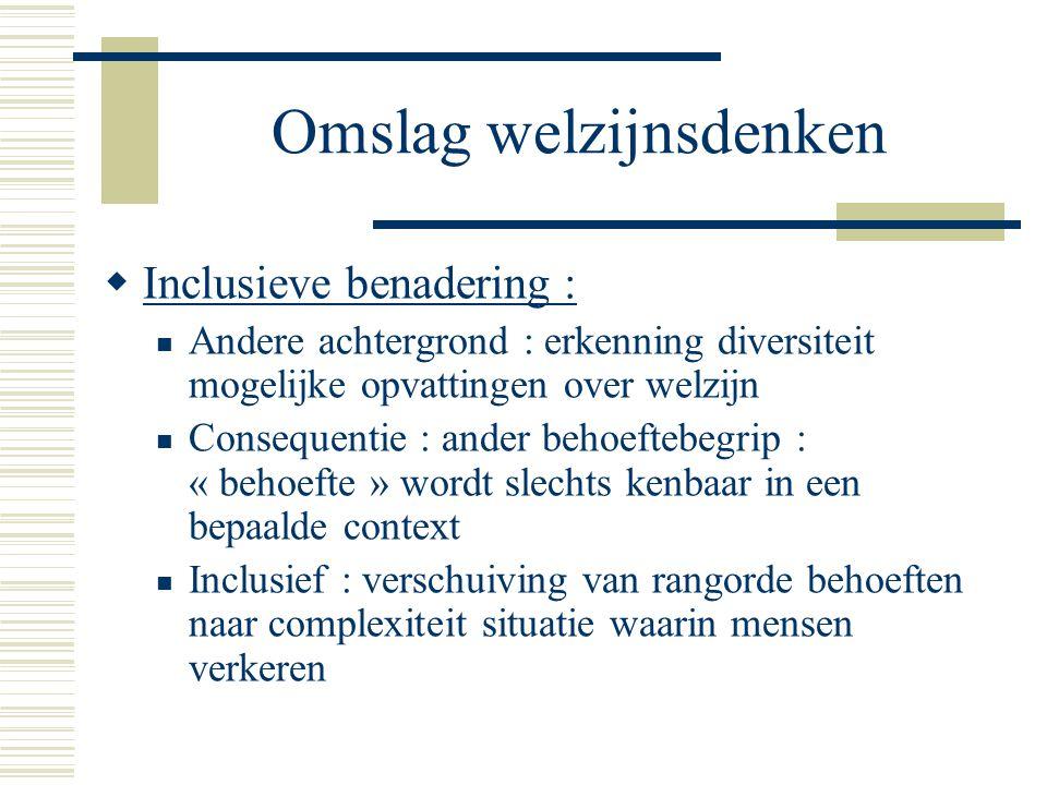Omslag welzijnsdenken  Inclusieve benadering : Andere achtergrond : erkenning diversiteit mogelijke opvattingen over welzijn Consequentie : ander beh