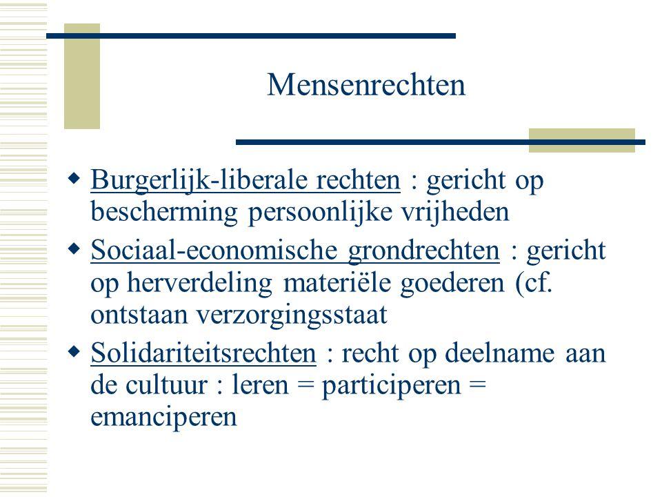 Mensenrechten  Burgerlijk-liberale rechten : gericht op bescherming persoonlijke vrijheden  Sociaal-economische grondrechten : gericht op herverdeli