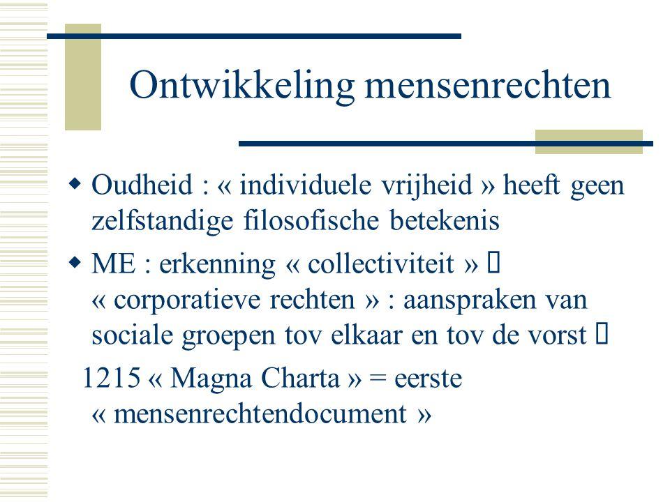 Ontwikkeling mensenrechten  Oudheid : « individuele vrijheid » heeft geen zelfstandige filosofische betekenis  ME : erkenning « collectiviteit »  «