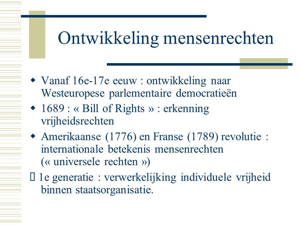 Ontwikkeling mensenrechten  Vanaf 16e-17e eeuw : ontwikkeling naar Westeuropese parlementaire democratieën  1689 : « Bill of Rights » : erkenning vr