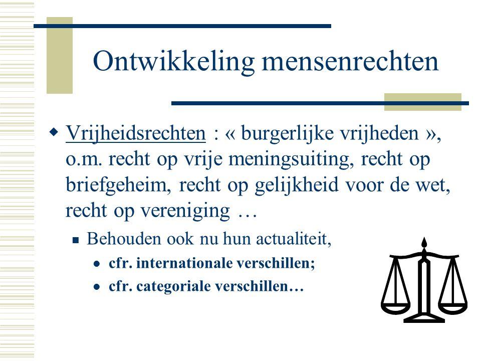 Ontwikkeling mensenrechten  Vrijheidsrechten : « burgerlijke vrijheden », o.m. recht op vrije meningsuiting, recht op briefgeheim, recht op gelijkhei