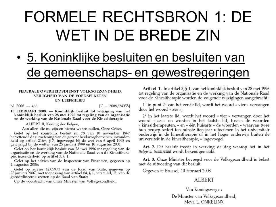 FORMELE RECHTSBRON 1: DE WET IN DE BREDE ZIN 5.