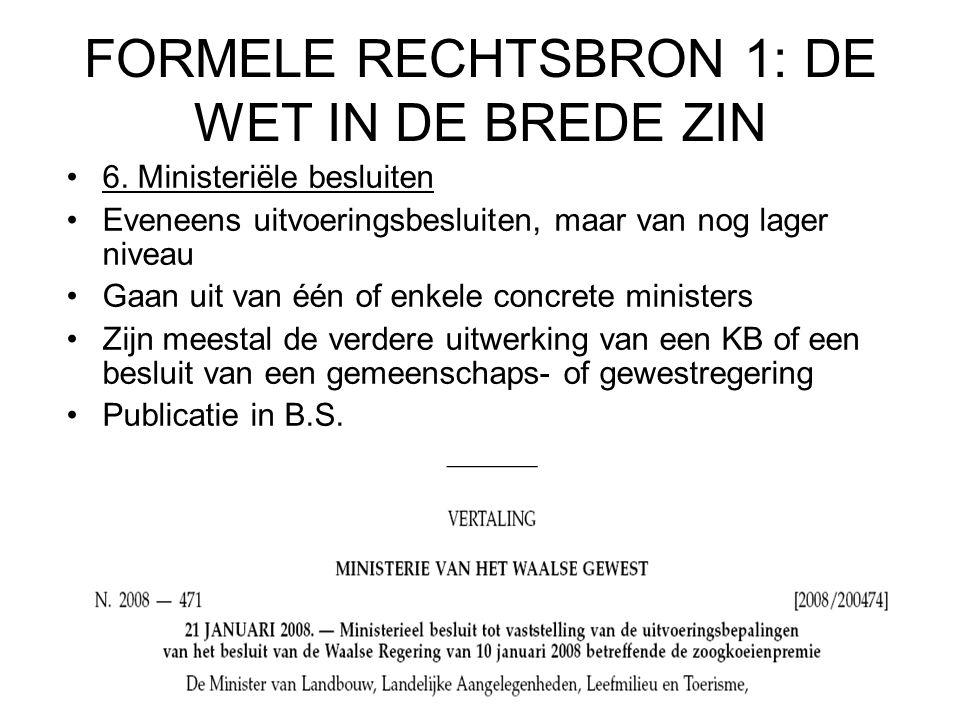 FORMELE RECHTSBRON 1: DE WET IN DE BREDE ZIN 6.